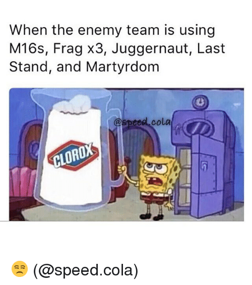 last stand: When the enemy team is using  M16s, Frag x3, Juggernaut, Last  Stand, and Martyrdom  @speed cola  CLORO 😒 (@speed.cola)