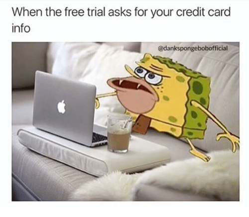 credit-card-info: When the free trial asks for your credit card  info  @dankspongebobofficial