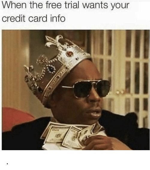 credit-card-info: When the free trial wants your  credit card info .