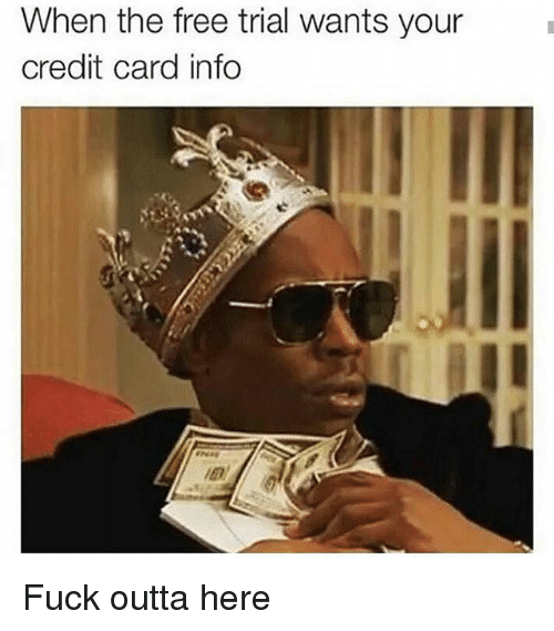 credit-card-info: When the free trial wants your  credit card info Fuck outta here