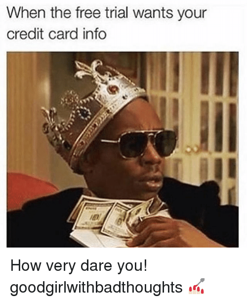credit-card-info: When the free trial wants your  credit card info How very dare you! goodgirlwithbadthoughts 💅🏻