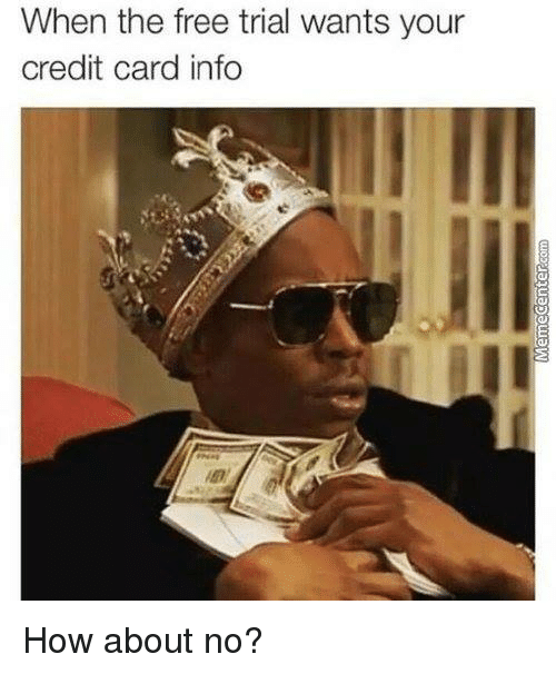 credit-card-info: When the free trial wants your  credit card info How about no?