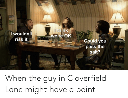 cloverfield: When the guy in Cloverfield Lane might have a point