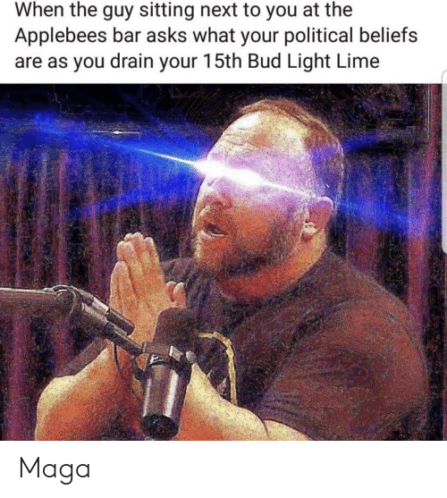 Politics, Applebee's, and Bud Light: When the guy sitting next to you at the  Applebees bar asks what your political beliefs  are as you drain your 15th Bud Light Lime Maga
