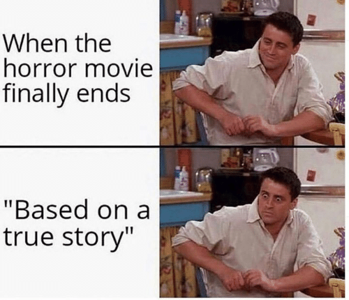 "Dank, True, and Movie: When the  horror movie  finally ends  ""Based on a  true story"""