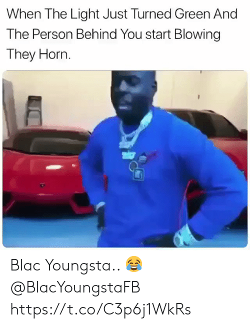 Light, Green, and They: When The Light Just Turned Green And  The Person Behind You start Blowing  They Horn Blac Youngsta.. 😂 @BlacYoungstaFB https://t.co/C3p6j1WkRs