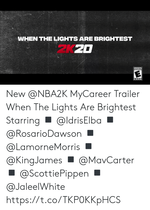 trailer: WHEN THE LIGHTS ARE BRIGHTEST  EVERYONE  ESRB New @NBA2K MyCareer Trailer When The Lights Are Brightest  Starring ◾️ @IdrisElba ◾️ @RosarioDawson  ◾️ @LamorneMorris  ◾️ @KingJames ◾️ @MavCarter ◾️ @ScottiePippen  ◾️ @JaleelWhite   https://t.co/TKP0KKpHCS