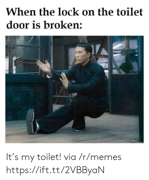 lock: When the lock on the toilet  door is broken: It's my toilet! via /r/memes https://ift.tt/2VBByaN