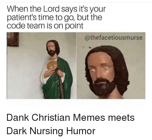nursing humor: When the Lord says it's your  patient's time to go, but the  code team is on point  @thefacetiousmurse