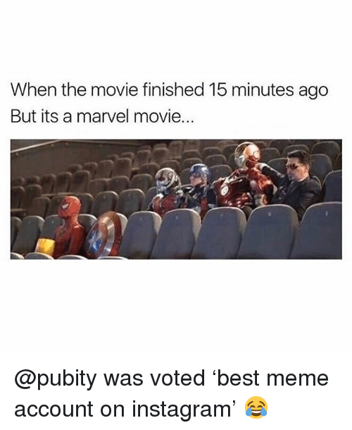 Funny, Instagram, and Meme: When the movie finished 15 minutes ago  But its a marvel movie.. @pubity was voted 'best meme account on instagram' 😂