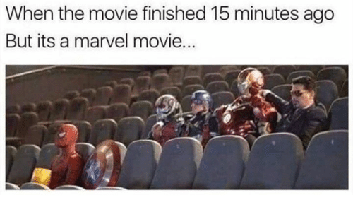 Memes, Marvel, and Movie: When the movie finished 15 minutes ago  But its a marvel movie...
