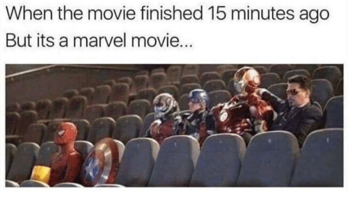 Marvel, Movie, and Marvel Movie: When the movie finished 15 minutes ago  But its a marvel movie...