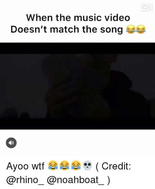 Memes, Music, and Wtf: When the music videdo  Doesn't match the song Ayoo wtf 😂😂😂💀 ( Credit: @rhino_ @noahboat_ )