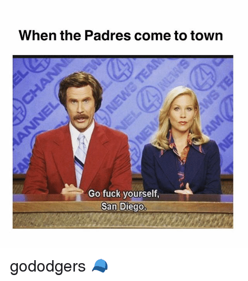 Memes, Fuck, and San Diego: When the Padres come to town  Go fuck yourself  San Diego gododgers 🧢