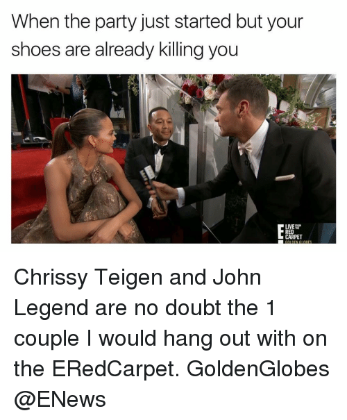 Chrissy Teigen, John Legend, and Shoes: When the party just started but your  shoes are already killing you  LIVE  RED  CARPET Chrissy Teigen and John Legend are no doubt the 1 couple I would hang out with on the ERedCarpet. GoldenGlobes @ENews