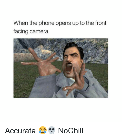 Front Facing Camera: When the phone opens up to the front  facing camera Accurate 😂💀 NoChill