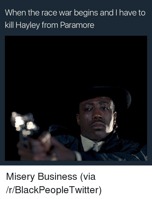 paramore: When the race war begins and I have to  kill Hayley from Paramore <p>Misery Business (via /r/BlackPeopleTwitter)</p>