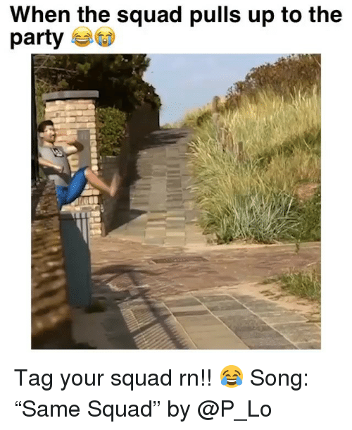"""Funny, Party, and Squad: When the squad pulls up to the  party Tag your squad rn!! 😂 Song: """"Same Squad"""" by @P_Lo"""