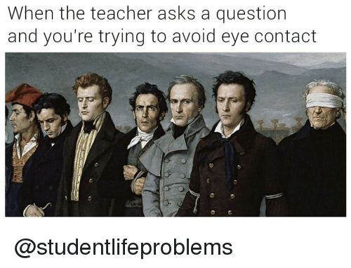 avoid-eye-contact: When the teacher asks a question  and you're trying to avoid eye contact @studentlifeproblems