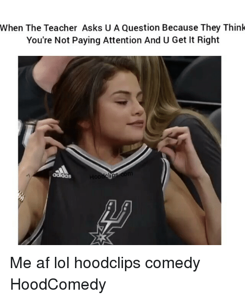 Af, Funny, and Comedy: When The Teacher Asks U A Question Because They Think  You're Not Paying Attention And U Get It Right Me af lol hoodclips comedy HoodComedy