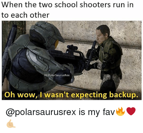 School Shooters: When the two school shooters run in  to each other  IGS Polarsaurus  Oh wow, I wasn't expecting backup. @polarsaurusrex is my fav🔥❤️🤙🏼