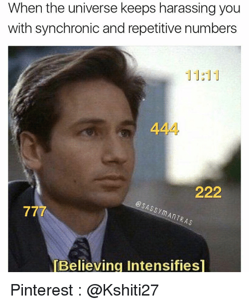 Pinterest, Intensifies, and Universe: When the universe keeps harassing you  with synchronic and repetitive numbers  @SASSYMANTRAS  Believing Intensifies] Pinterest : @Kshiti27