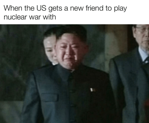 gets: When the US gets a new friend to play  nuclear war with