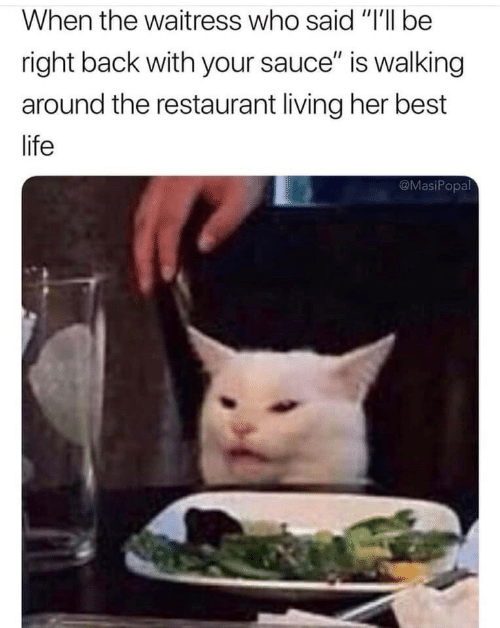 """Life, Best, and Restaurant: When the waitress who said """"I'll be  right back with your sauce"""" is walking  around the restaurant living her best  life  @MasiPopal"""