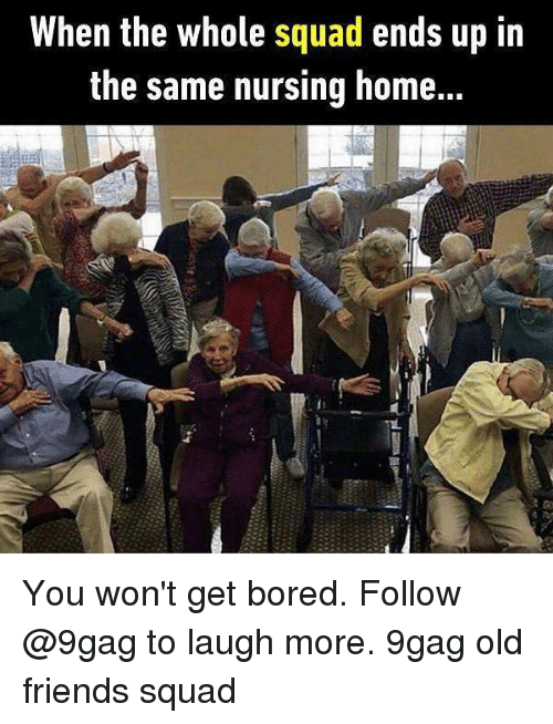homed: When the whole squad ends up in  the same nursing home... You won't get bored. Follow @9gag to laugh more. 9gag old friends squad