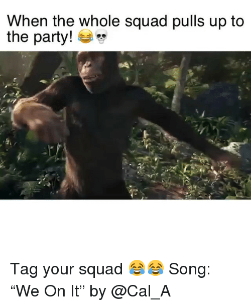 """Funny, Party, and Squad: When the whole squad pulls up to  the party! Tag your squad 😂😂 Song: """"We On It"""" by @Cal_A"""