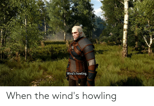 howling: When the wind's howling