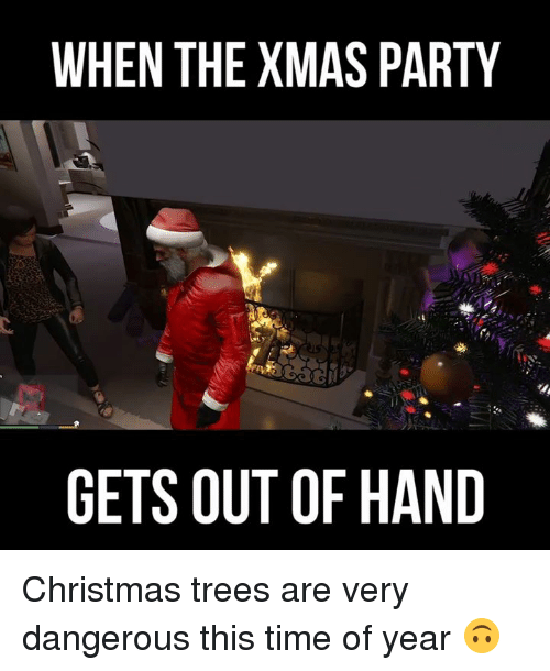 christmas trees: WHEN THE XMAS PARTY  GETS OUT OF HAND Christmas trees are very dangerous this time of year 🙃