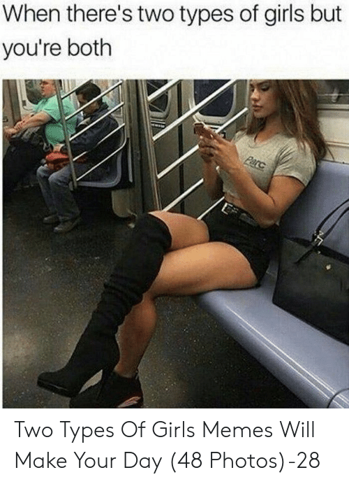 Girls, Memes, and Photos: When there's two types of girls but  you're both  Parc Two Types Of Girls Memes Will Make Your Day (48 Photos)-28