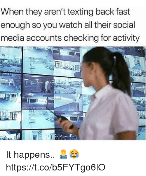 Social Media, Texting, and Watch: When they aren't texting back fast  enough so you watch all their social  media accounts checking for activity  SUCKMYKICKS It happens.. 🤷♂️😂 https://t.co/b5FYTgo6lO