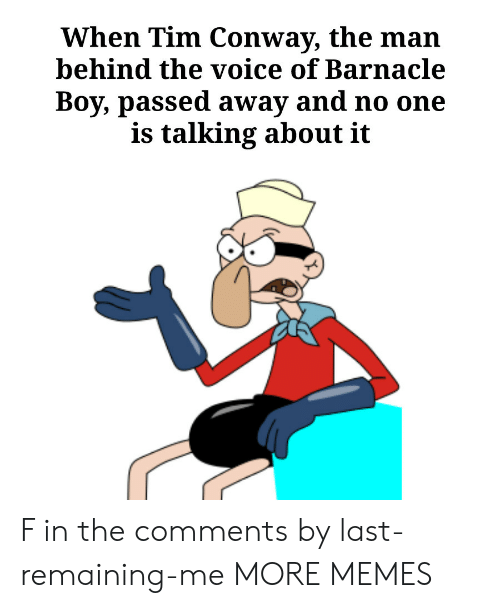 Conway, Dank, and Memes: When Tim Conway, the man  behind the voice of Barnacle  Boy, passed away and no one  is talking about it F in the comments by last-remaining-me MORE MEMES
