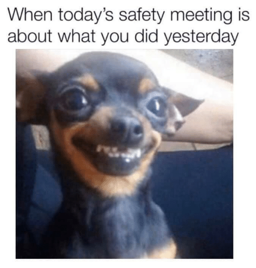 You Did: When today's safety meeting is  about what you did yesterday