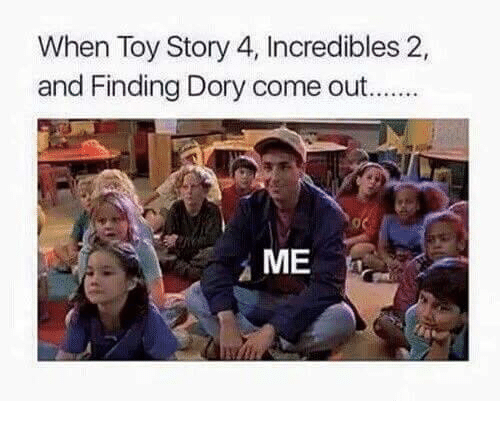 Memes, Toy Story, and Finding Dory: When Toy Story 4, Incredibles 2,  and Finding Dory come out..  ME