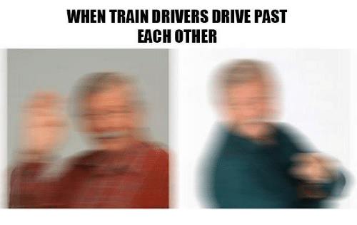 Drive, Train, and Drivers: WHEN TRAIN DRIVERS DRIVE PAST  EACH OTHER