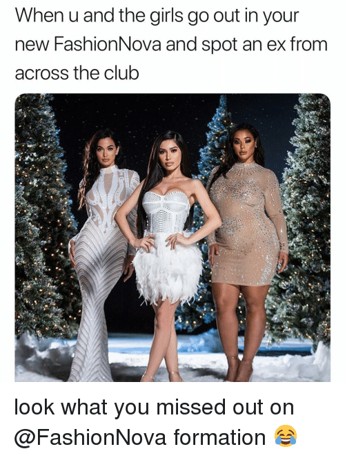 Formation: When u and the girls go out in your  new FashionNova and spot an ex from  across the club look what you missed out on @FashionNova formation 😂