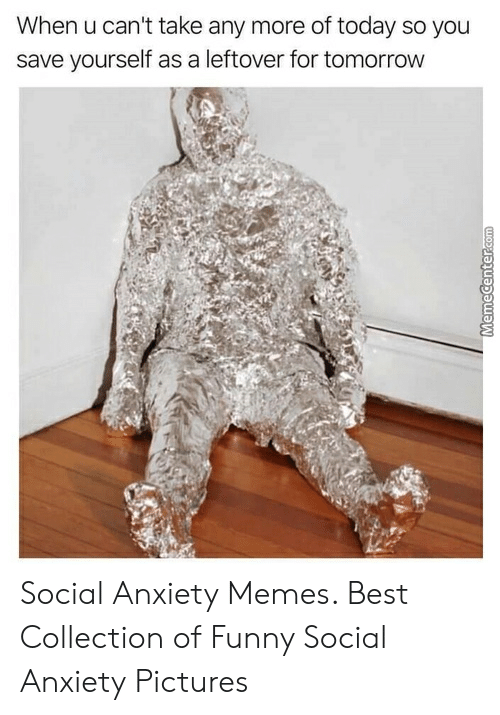 25 Best Memes About Social Anxiety Memes Social Anxiety Memes