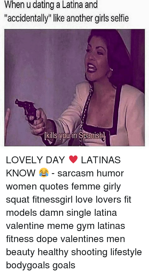 "valentines meme: When u dating a Latina and  ""accidentally"" like another girls selfie  kills you in Spanishl LOVELY DAY ♥ LATINAS KNOW 😂 - sarcasm humor women quotes femme girly squat fitnessgirl love lovers fit models damn single latina valentine meme gym latinas fitness dope valentines men beauty healthy shooting lifestyle bodygoals goals"