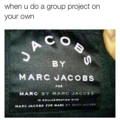 Marces: when u do a group project on  your own  C O  B Y  MARC JACOBS  FOR  MARC BY MARC JACOBS