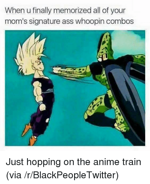 Combos: When u finally memorized all of your  mom's signature ass whoopin combos <p>Just hopping on the anime train (via /r/BlackPeopleTwitter)</p>