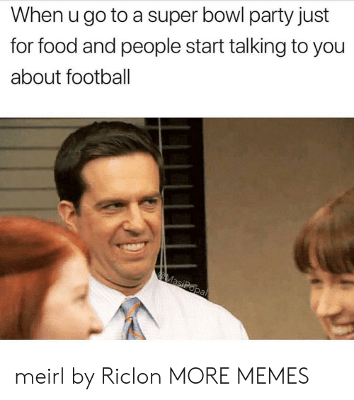 Dank, Food, and Football: When u go to a super bowl party just  for food and people start talking to you  about football meirl by Riclon MORE MEMES