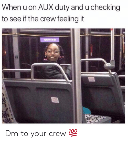 feeling-it: When u on AUX duty and u checking  to see if the crew feeling it Dm to your crew 💯