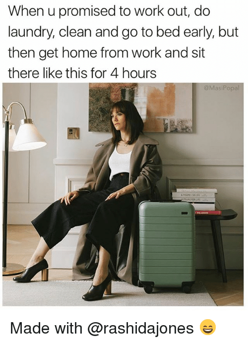 Funny, Laundry, and Work: When u promised to work out, do  laundry, clean and go to bed early, but  then get home from work and sit  there like this for 4 hours  @MasiPopal Made with @rashidajones 😄