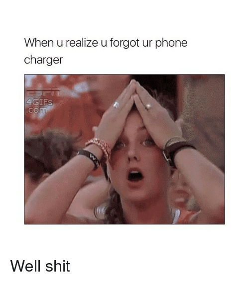 Phone Charger: When u realize u forgot ur phone  charger  4GIFS  Com Well shit