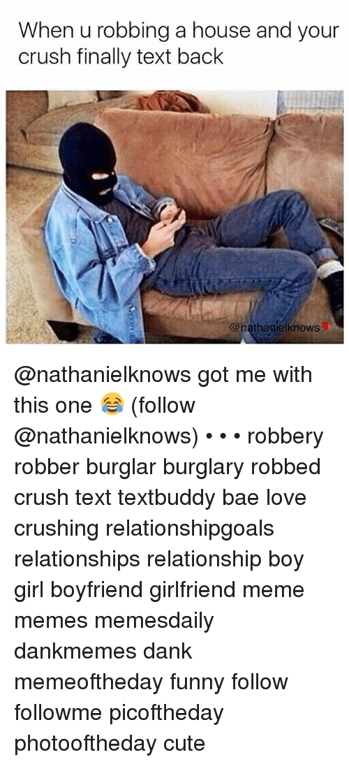 Girlfriend Memes: When u robbing a house and your  crush finally text back  @nathagielknows @nathanielknows got me with this one 😂 (follow @nathanielknows) • • • robbery robber burglar burglary robbed crush text textbuddy bae love crushing relationshipgoals relationships relationship boy girl boyfriend girlfriend meme memes memesdaily dankmemes dank memeoftheday funny follow followme picoftheday photooftheday cute