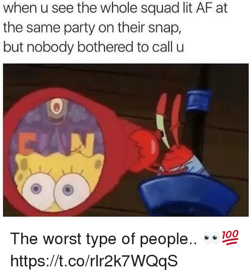 Type Of People: when u see the whole squad lit AF at  the same party on their snap,  but nobody bothered to call u The worst type of people.. 👀💯 https://t.co/rlr2k7WQqS