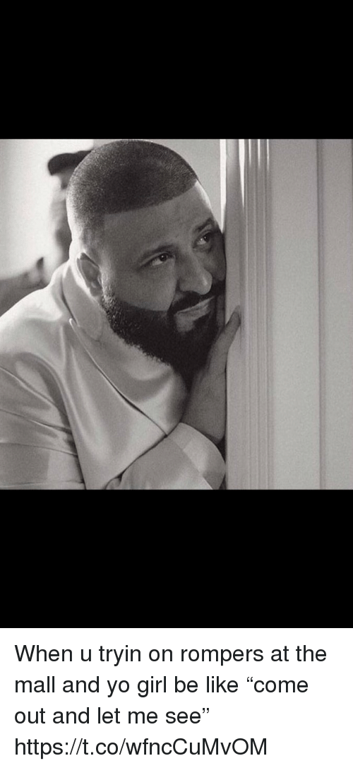 """Girl Be Like: When u tryin on rompers at the mall and yo girl be like """"come out and let me see"""" https://t.co/wfncCuMvOM"""